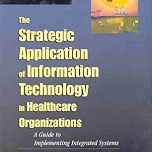 Strategic Application of Information Technology in Healthcare Organizations